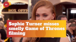 Sophie Turner Says Game Of Thrones Has A Smell To It